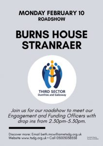 Monday 10th February 2020 - Burns House Stranraer. Join us for our roadshow to meet our Engagement & Funding Officers with drop ins from 2.30pm - 5.30pm